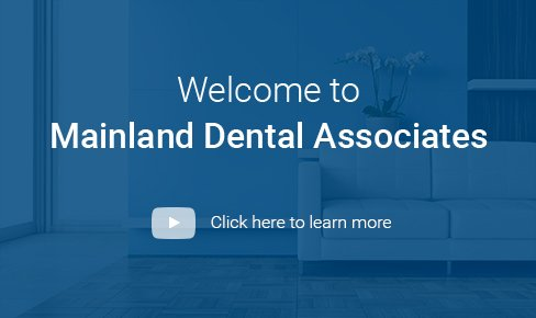 Welcome to Mainland Dental Associates